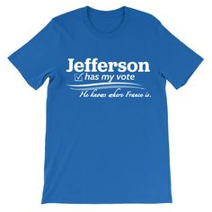 Jefferson has my vote. Jefferson has beliefs. Burr has none. Or at least, he knows where France is. Printed on a Canvas 3001 unisex tee -learn more about size, fit, and fabric.