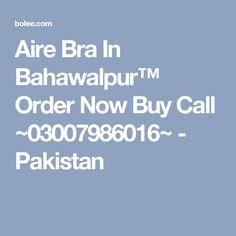 Aire Bra In Bahawalpur™ Order Now Buy Call ~03007986016~ - Pakistan