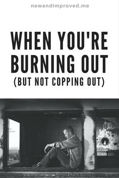When You're Burning Out (But Not Copping Out). Click on Pin image to read more. #life #motivation #business #self #positive