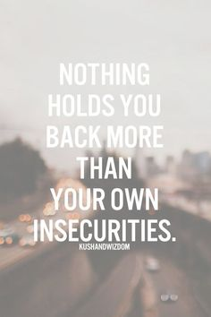 ♡Nothing holds you back more than your own insecurities♡