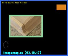 How To Build A Nice Wood Box 184127 - The Best Image Search