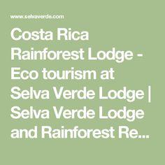 Costa Rica Rainforest Lodge - Eco tourism at Selva Verde Lodge   Selva Verde Lodge and Rainforest Reserve, Costa Rica