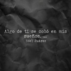 Algo de ti se coló en mis sueños... Edel Juárez