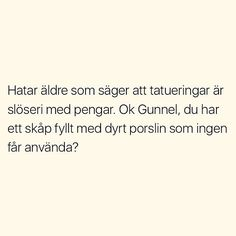 Gunnel håll käften Naive Quotes, True Quotes, Funny Signs, Funny Jokes, Swedish Quotes, Welcome To Sweden, Funny Tattoos, Gift Quotes, Funny Stories