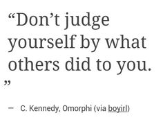 don't judge yourself by what others did to you.
