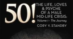 Grady Harp's Reviews > 50!THE LIFE, LOVES & PSYCHE OF A MALE MID-LIFE CRISIS: Volume 1 - The Journey | Cory Y. Standby | Pulse | LinkedIn