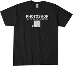 Photoshop Tshirt Funny Tee These t-shirts are super soft preshrunk 100% cotton tees for comfort and durability so they are true to size. ★★★WANT IT YOUR WAY?★★★ I love custom ...