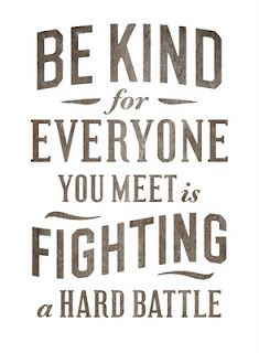 Be kind. Remember this.