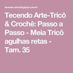 Tecendo Arte-Tricô & Crochê: Passo a Passo - Meia Tricô agulhas retas - Tam. 35