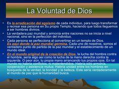 La Voluntad de Dios • • •  •  Es la erradicación del egoísmo de cada individuo, para luego transformar y recrear esa perso...