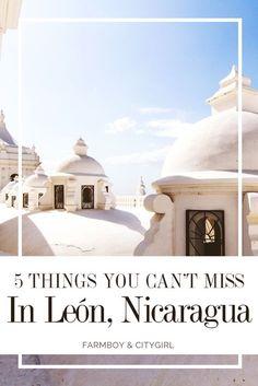 5 Things You Can't Miss In León, Nicaragua   FarmBoy & CityGirl