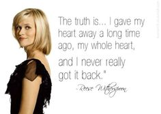 The truth is.....I gave my heart away a long time ago, my whole heart, and I never really got it back. Sweet Home Alabama