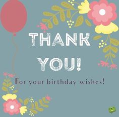 thank you for birthday wishes...if I ever need to send a card like this. Thank You Quotes For Birthday, Beautiful Birthday Quotes, Thank You For Birthday Wishes, Birthday Thanks, Happy Birthday Wishes Quotes, Happy Birthday Meme, Happy Birthday Images, Birthday Messages, Birthday Greetings