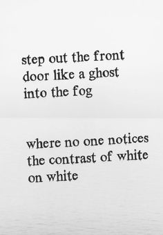 "step out the front door like a ghost into the fog, where no one notices the contrast of white on white >>> counting crows, ""round here"" >>> oh how i have always related to these lyrics... i, too, feel ""invisible"" to the world... i love you #countingcrows"