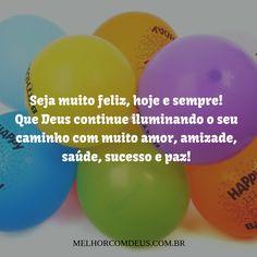 Parabéns! Seja muito feliz, hoje e sempre! Que DEUS continue iluminando seu caminho com muito amor, amizade, saúde, sucesso e paz!