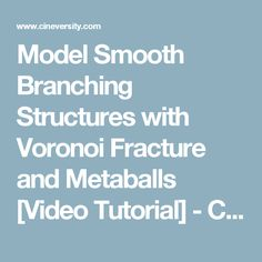Model Smooth Branching Structures with Voronoi Fracture and Metaballs [Video Tutorial] - Cineversity Training and Tools for Cinema 4D