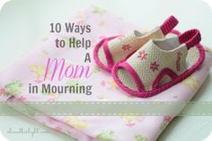 How to Help a Mom in Mourning- all very good and true. After I had an ectopic pregnancy I hated being told I could get pregnant again. I didn't care I wanted that baby I lost. Almost 10 years ago and I still remember.