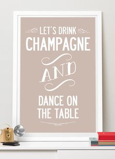 Let's Drink Champagne And Dance, typographic Print. Size Extra Large A1
