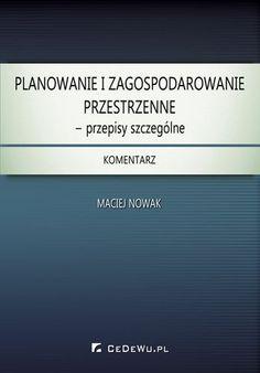 Nowak M. J.: Planowanie i zagospodarowanie przestrzenne : przepisy szczególne : komentarz. - Warszawa : CeDeWu, 2013. Sygn.: 175618
