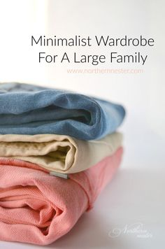 Break down of how to create a Minimalist Wardrobe for a Large Family
