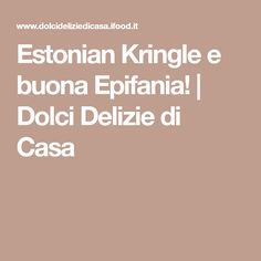 Estonian Kringle e buona Epifania!   Dolci Delizie di Casa