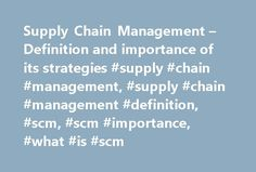 Supply Chain Management – Definition and importance of its strategies #supply #chain #management, #supply #chain #management #definition, #scm, #scm #importance, #what #is #scm http://guyana.nef2.com/supply-chain-management-definition-and-importance-of-its-strategies-supply-chain-management-supply-chain-management-definition-scm-scm-importance-what-is-scm/  # MSG Management Study Guide Supply Chain Management – Definition and importance of its strategies Definition of Supply Chain Management…