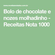 Bolo de chocolate e nozes molhadinho - Receitas Nota 1000