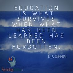 Education is what survives when what has been learned has been forgotten. Branches Of Psychology, Behavioral Psychology, Psychology Quotes, Education Quotes, Wise Words, Survival, Learning, Studying, Word Of Wisdom
