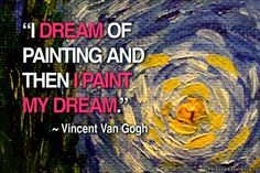 "Inspirational Quote: ""I dream of painting and then I paint my dream."" ~ Vincent Van Gogh"