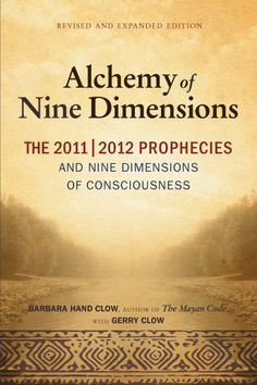 The Alchemy of Nine Dimensions: The 2011/2012 Prophecies and Nine Dimensions of Consciousness - Barbara Hand Clow, Gerry Clow - Google Books
