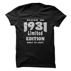 Made in 1931, Limited Edition, Built To Last! T Shirt, Hoodie, Sweatshirt