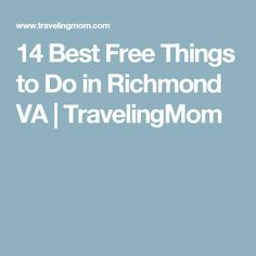 14 Best Free Things to Do in Richmond VA | TravelingMom
