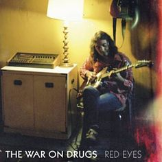 Red Eyes - The War On Drugs