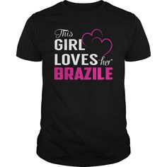 This Girl Loves Her BRAZILE Name Shirts #gift #ideas #Popular #Everything #Videos #Shop #Animals #pets #Architecture #Art #Cars #motorcycles #Celebrities #DIY #crafts #Design #Education #Entertainment #Food #drink #Gardening #Geek #Hair #beauty #Health #fitness #History #Holidays #events #Home decor #Humor #Illustrations #posters #Kids #parenting #Men #Outdoors #Photography #Products #Quotes #Science #nature #Sports #Tattoos #Technology #Travel #Weddings #Women
