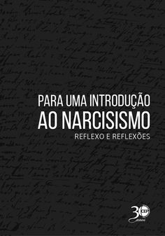 CENTRO DE ESTUDOS PSICANALÍTICOS DE PORTO ALEGRE. Para uma introdução ao Narcisismo: reflexo e reflexões. Porto Alegre: IPSDP, 2014. 348 p.