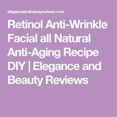 Retinol Anti-Wrinkle Facial all Natural Anti-Aging Recipe DIY. Finally an all natural Retinol Anti-Wrinkle Facial recipe that works! Wrinkle Remedies, Skin Care Remedies, Anti Aging Tips, Anti Aging Skin Care, Anti Aging Medicine, Homemade Beauty Tips, Skin Care Cream, Anti Aging Treatments, Anti Aging Cream
