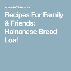Recipes For Family & Friends: Hainanese Bread Loaf