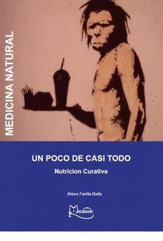 Un poco de casi todo : nutrición curativa / por Arturo Fariña Baña. Meubook, 2013