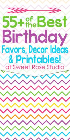 55+ of the BEST Birthday Party Printables, Decor Ideas, and Favors at Sweet Rose Studio! #birthday #parties