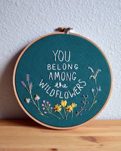 'you belong among the wildflowers' hoop art by breezebotpunch a sweet and simple sentiment.