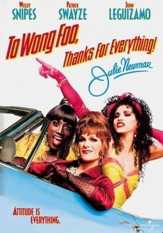 To Wong Foo, Thanks for Everything! Julie Newmar (1995) In this wacky comedy, three New York drag queens (Wesley Snipes, Patrick Swayze and John Leguizamo) on their way to Hollywood for a beauty pageant get stranded in a small Midwestern town for the entire weekend when their car breaks down. While waiting for parts for their Cadillac convertible, the flamboyant trio shows the local homophobic rednecks that appearing different doesn't mean they don't have humanity in common.