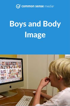Messages about body image impact both girls and boys. Whether in magazines or on the Internet, boys hear the message that in order to be more masculine they need to get a chiseled physique. Get tips on how to help your son develop a healthy body image.