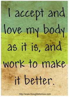 I accept and love my body as it is and work to make it better. #inspiration