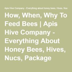How, When, Why To Feed Bees   Apis Hive Company - Everything About Honey Bees, Hives, Nucs, Package Bees For Sale, Pollination Services, Research, Honey Bees For Sale, How To Be In The Bee Business In The Rocky Mts.