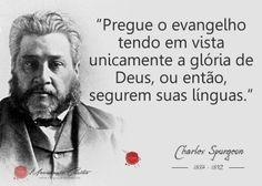 """""""Pregue o evangelho tendo em vista unicamente a glória de Deus"""" - Charles Spurgeon"""
