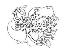 Cuntasaurus Rex -  Coloring Page by Colorful Language © 2015.  Posted with permission, reposting permitted with attribution.  https://www.facebook.com/colorfullanguageart