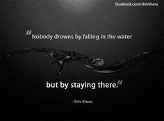 """Nobody drowns by falling in the water...but by staying there."" ~ @TheShivKhera   #QuoteOfTheDay #motivation #leadership #success #win #followback #Delhi #Mumbai #Bangalore #Dubai #Dubailife #Singapore #Singaporegp"