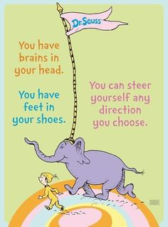 """On choosing your own path in life.   """"You have brains in your head. You have…"""