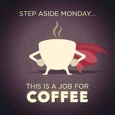 Monday....job for coffee. Who needs a coffee NOW? Be sure to visit and LIKE our Facebook page at https://www.facebook.com/CoffeeCoffeeNOW