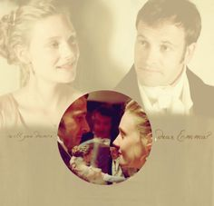 Emma and Knightly...i love their relationship the best...how they were good and dear friends long before they realized they loved one another